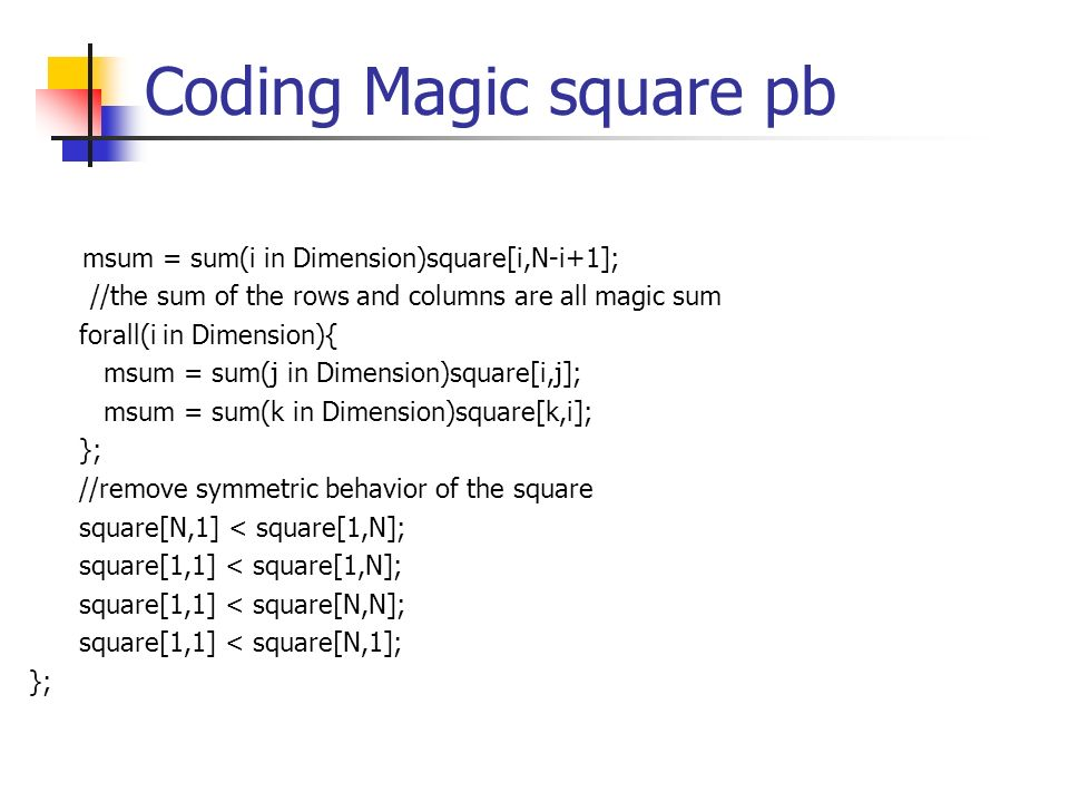 Coding Magic square pb msum = sum(i in Dimension)square[i,N-i+1];